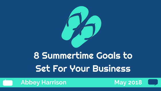 8 Summertime Goals to Set For Your Biz