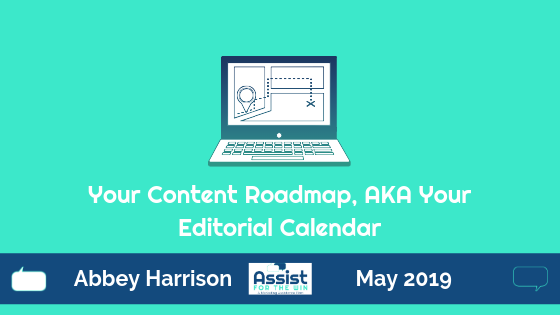 Your Content Roadmap, AKA Your Editorial Calendar