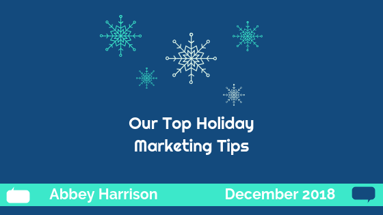 Our Top Holiday Marketing Tips